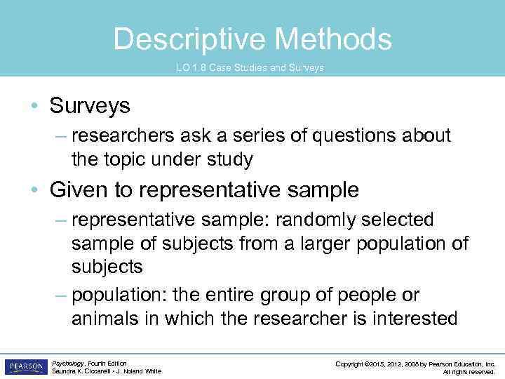 Descriptive Methods LO 1. 8 Case Studies and Surveys • Surveys – researchers ask