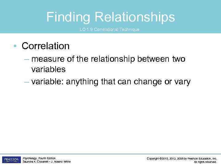 Finding Relationships LO 1. 9 Correlational Technique • Correlation – measure of the relationship