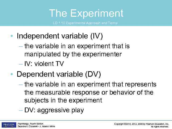 The Experiment LO 1. 10 Experimental Approach and Terms • Independent variable (IV) –