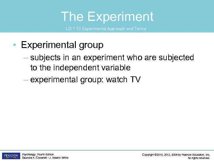 The Experiment LO 1. 10 Experimental Approach and Terms • Experimental group – subjects