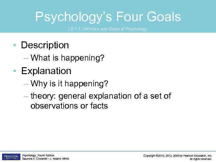 Psychology's Four Goals LO 1. 1 Definition and Goals of Psychology • Description –