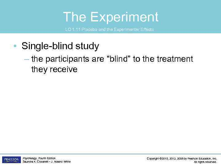 The Experiment LO 1. 11 Placebo and the Experimenter Effects • Single-blind study –