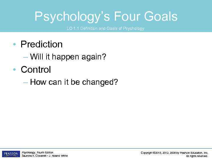 Psychology's Four Goals LO 1. 1 Definition and Goals of Psychology • Prediction –