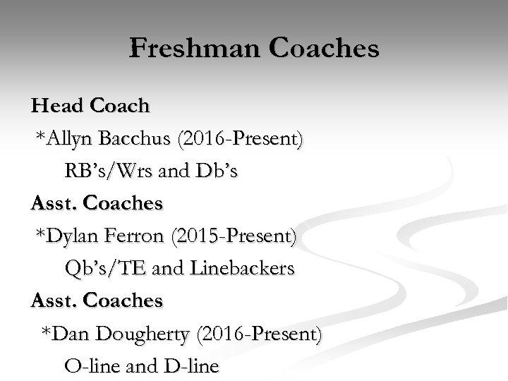 Freshman Coaches Head Coach *Allyn Bacchus (2016 -Present) RB's/Wrs and Db's Asst. Coaches *Dylan