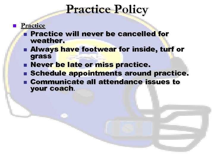 Practice Policy n Practice will never be cancelled for weather. n Always have footwear