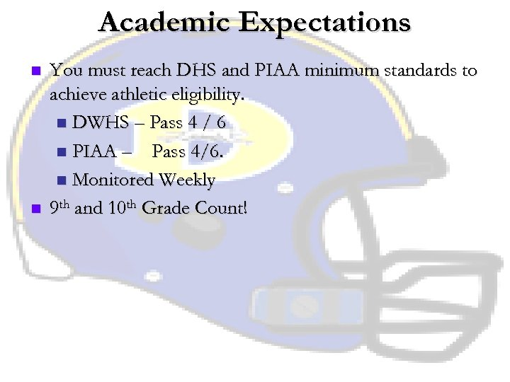 Academic Expectations n n You must reach DHS and PIAA minimum standards to achieve