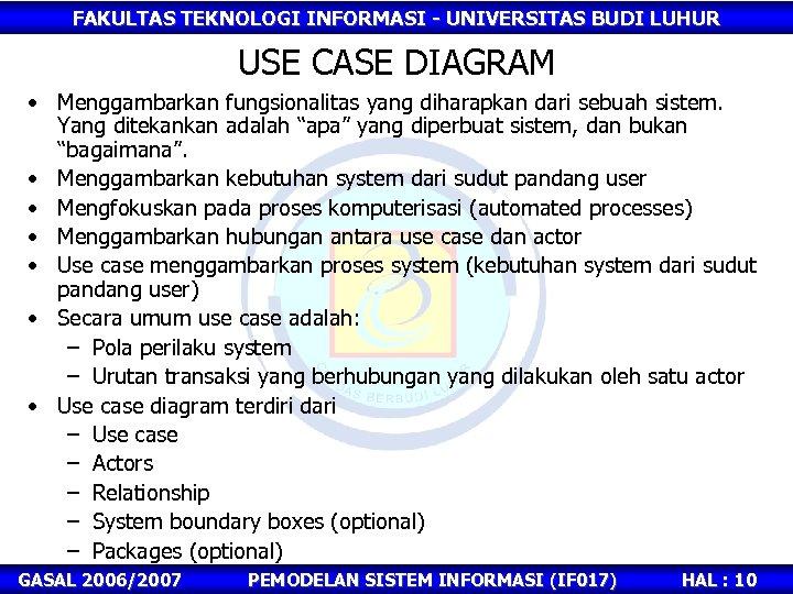 FAKULTAS TEKNOLOGI INFORMASI - UNIVERSITAS BUDI LUHUR USE CASE DIAGRAM • Menggambarkan fungsionalitas yang