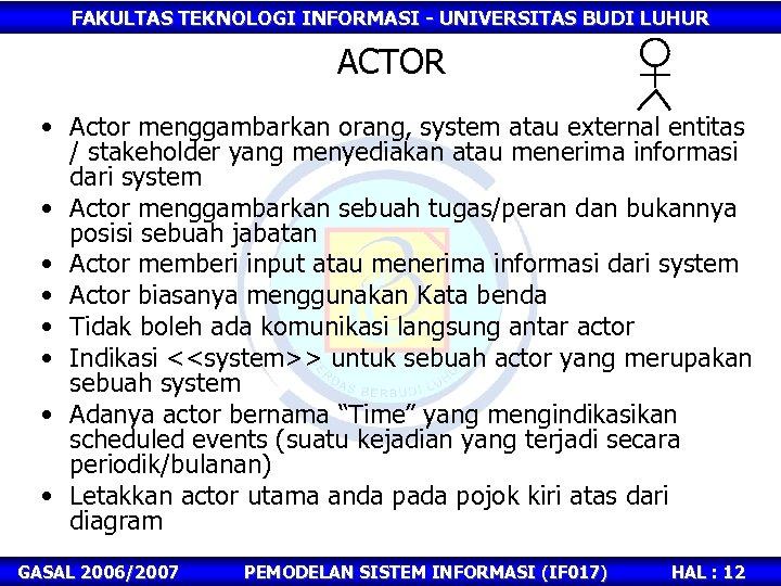 FAKULTAS TEKNOLOGI INFORMASI - UNIVERSITAS BUDI LUHUR ACTOR • Actor menggambarkan orang, system atau
