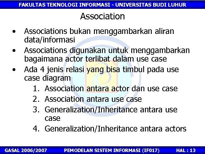 FAKULTAS TEKNOLOGI INFORMASI - UNIVERSITAS BUDI LUHUR Association • • • Associations bukan menggambarkan