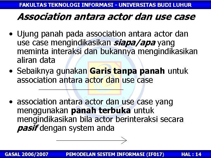 FAKULTAS TEKNOLOGI INFORMASI - UNIVERSITAS BUDI LUHUR Association antara actor dan use case •