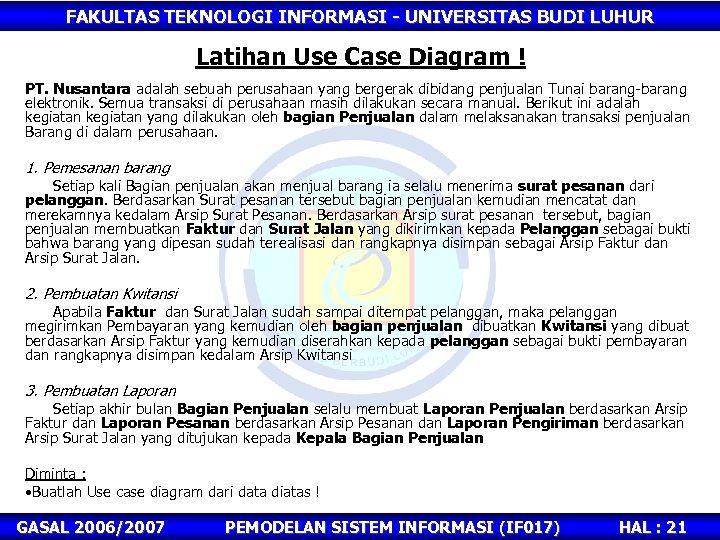 FAKULTAS TEKNOLOGI INFORMASI - UNIVERSITAS BUDI LUHUR Latihan Use Case Diagram ! PT. Nusantara