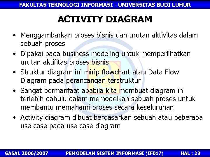 FAKULTAS TEKNOLOGI INFORMASI - UNIVERSITAS BUDI LUHUR ACTIVITY DIAGRAM • Menggambarkan proses bisnis dan
