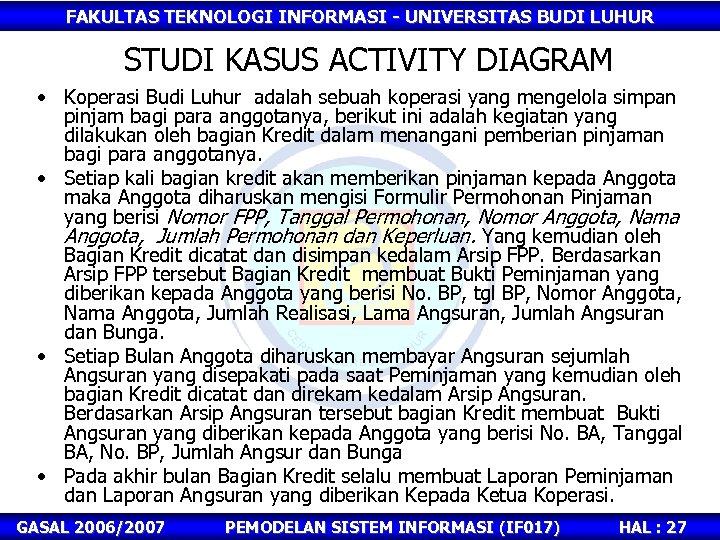FAKULTAS TEKNOLOGI INFORMASI - UNIVERSITAS BUDI LUHUR STUDI KASUS ACTIVITY DIAGRAM • Koperasi Budi