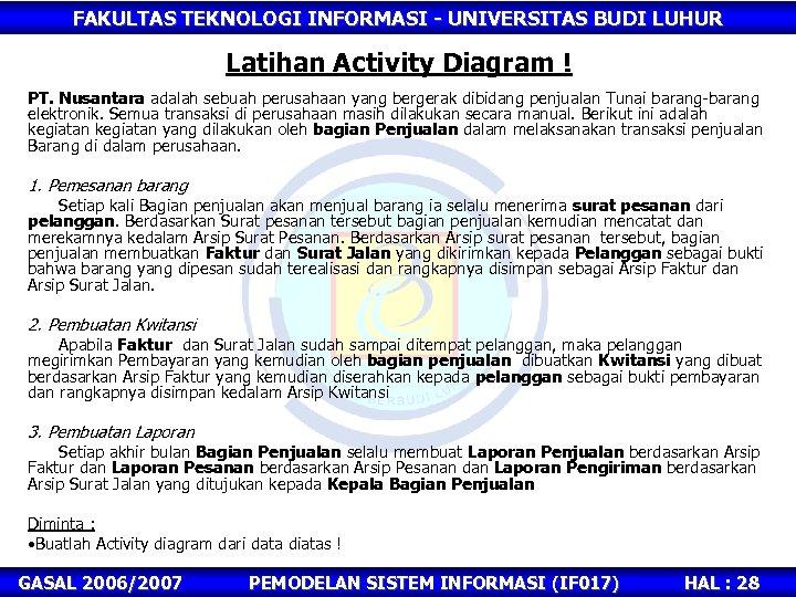 FAKULTAS TEKNOLOGI INFORMASI - UNIVERSITAS BUDI LUHUR Latihan Activity Diagram ! PT. Nusantara adalah
