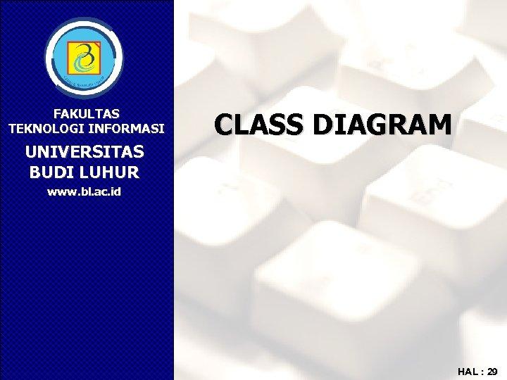 FAKULTAS TEKNOLOGI INFORMASI UNIVERSITAS BUDI LUHUR CLASS DIAGRAM www. bl. ac. id HAL :