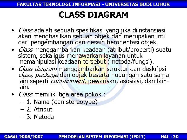 FAKULTAS TEKNOLOGI INFORMASI - UNIVERSITAS BUDI LUHUR CLASS DIAGRAM • Class adalah sebuah spesifikasi