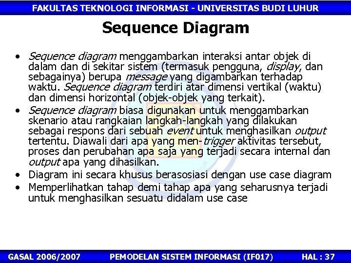 FAKULTAS TEKNOLOGI INFORMASI - UNIVERSITAS BUDI LUHUR Sequence Diagram • Sequence diagram menggambarkan interaksi