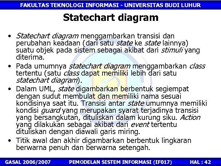 FAKULTAS TEKNOLOGI INFORMASI - UNIVERSITAS BUDI LUHUR Statechart diagram • Statechart diagram menggambarkan transisi