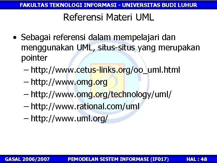 FAKULTAS TEKNOLOGI INFORMASI - UNIVERSITAS BUDI LUHUR Referensi Materi UML • Sebagai referensi dalam