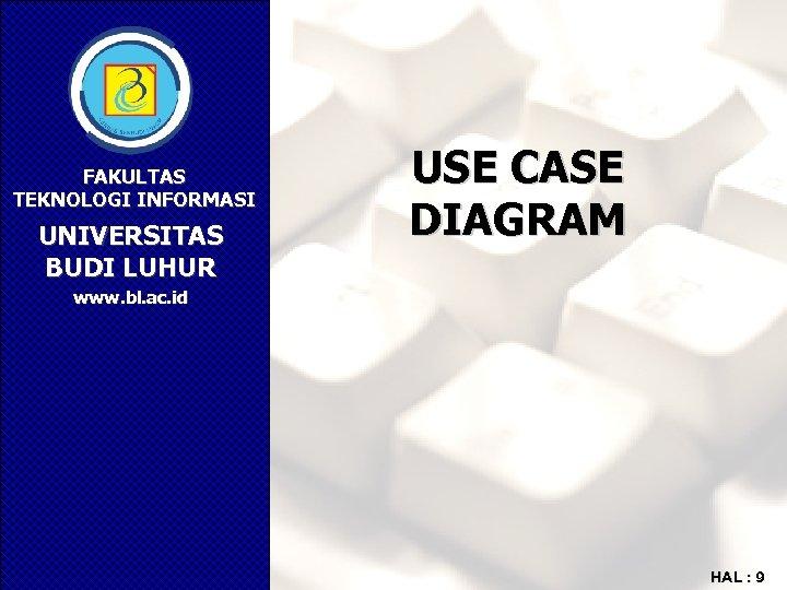 FAKULTAS TEKNOLOGI INFORMASI UNIVERSITAS BUDI LUHUR USE CASE DIAGRAM www. bl. ac. id HAL