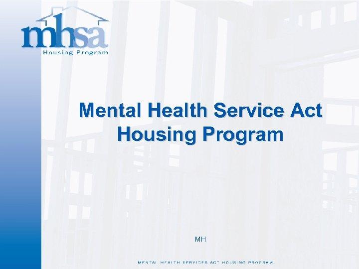 Mental Health Service Act Housing Program MH
