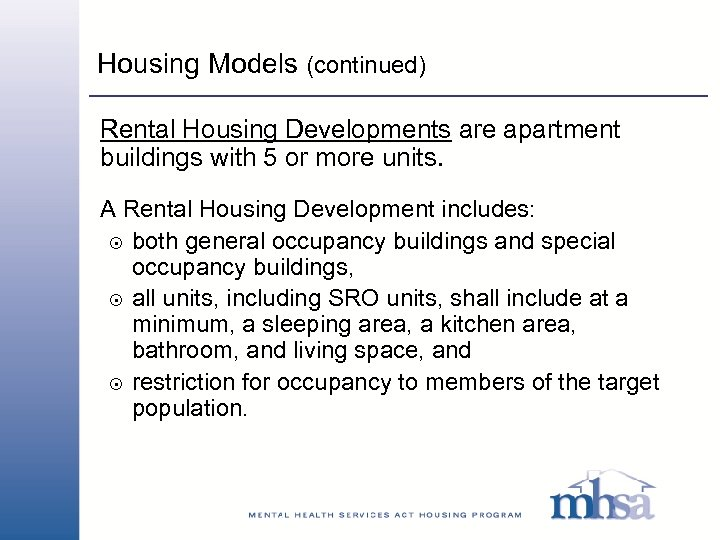 Housing Models (continued) Rental Housing Developments are apartment buildings with 5 or more units.