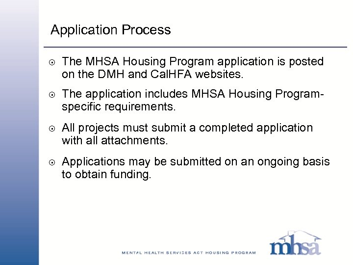 Application Process 8 8 The MHSA Housing Program application is posted on the DMH