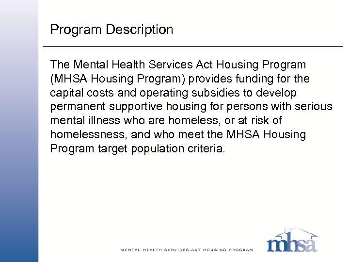 Program Description The Mental Health Services Act Housing Program (MHSA Housing Program) provides funding
