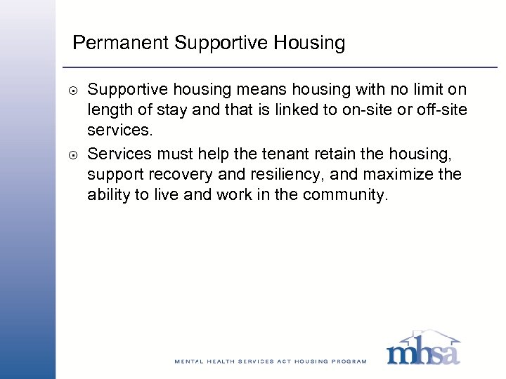 Permanent Supportive Housing 8 8 Supportive housing means housing with no limit on length