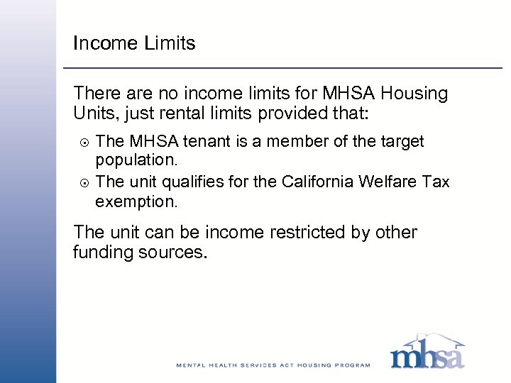Income Limits There are no income limits for MHSA Housing Units, just rental limits