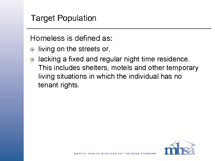 Target Population Homeless is defined as: 8 8 living on the streets or, lacking