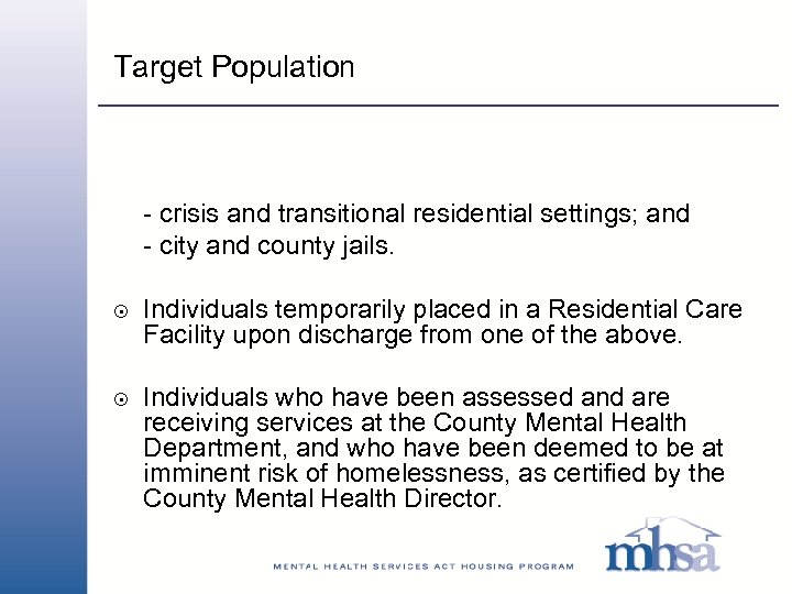 Target Population - crisis and transitional residential settings; and - city and county jails.