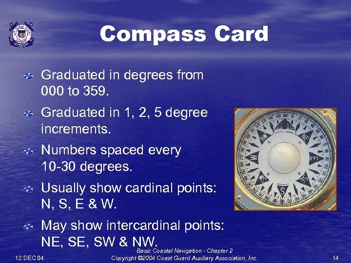 Compass Card Graduated in degrees from 000 to 359. Graduated in 1, 2, 5