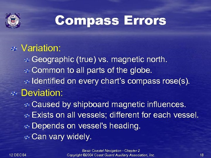 Compass Errors Variation: Geographic (true) vs. magnetic north. Common to all parts of the