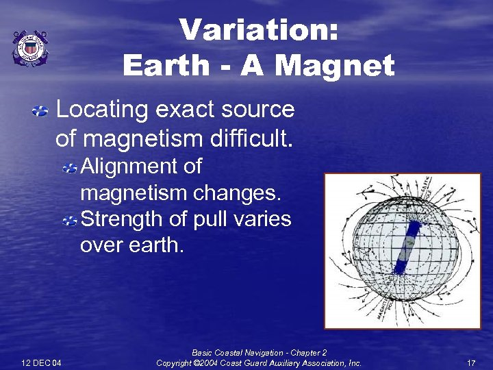 Variation: Earth - A Magnet Locating exact source of magnetism difficult. Alignment of magnetism