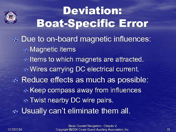 Deviation: Boat-Specific Error Due to on-board magnetic influences: Magnetic items Items to which magnets