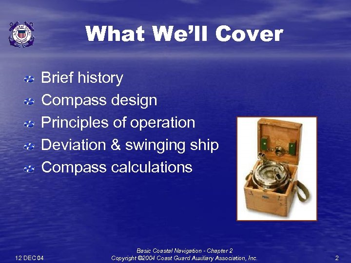 What We'll Cover Brief history Compass design Principles of operation Deviation & swinging ship