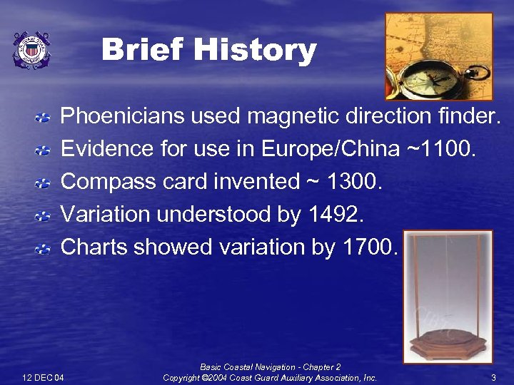 Brief History Phoenicians used magnetic direction finder. Evidence for use in Europe/China ~1100. Compass