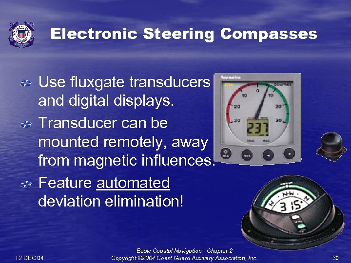 Electronic Steering Compasses Use fluxgate transducers and digital displays. Transducer can be mounted remotely,