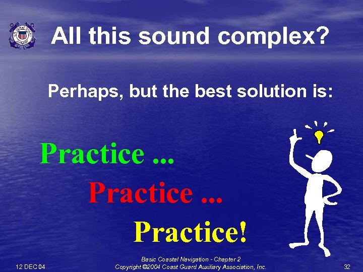 All this sound complex? Perhaps, but the best solution is: Practice. . . Practice!