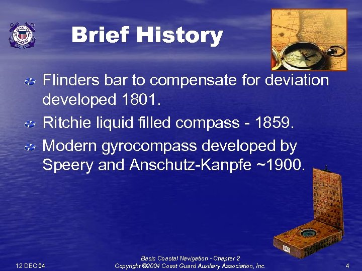 Brief History Flinders bar to compensate for deviation developed 1801. Ritchie liquid filled compass