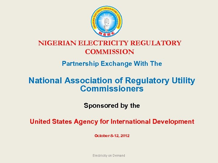 NIGERIAN ELECTRICITY REGULATORY COMMISSION Partnership Exchange With The National Association of Regulatory Utility