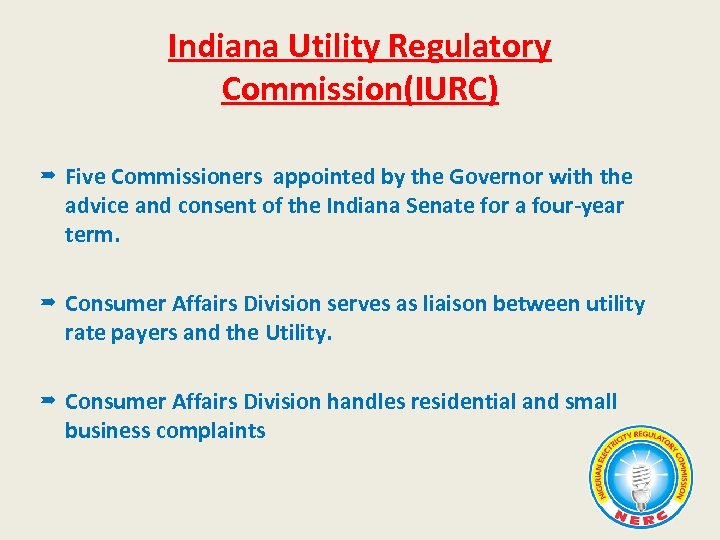 Indiana Utility Regulatory Commission(IURC) Five Commissioners appointed by the Governor with the advice and