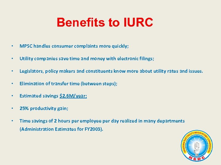 Benefits to IURC • MPSC handles consumer complaints more quickly; • Utility companies save