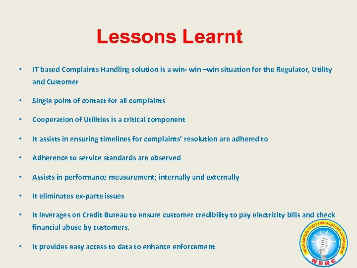 Lessons Learnt • IT based Complaints Handling solution is a win- win –win situation