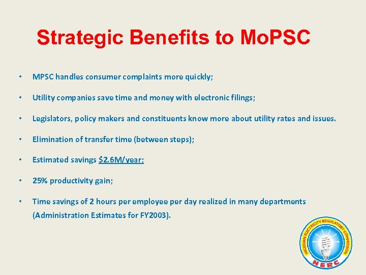 Strategic Benefits to Mo. PSC • MPSC handles consumer complaints more quickly; • Utility