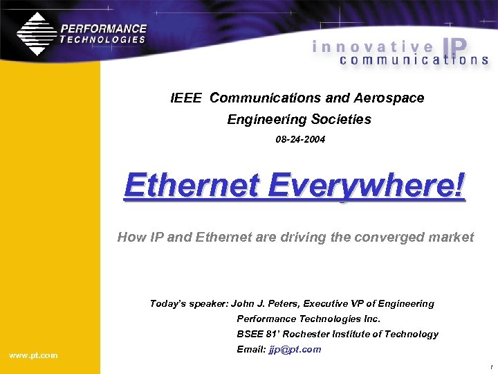 IEEE Communications and Aerospace Engineering Societies 08 -24 -2004 Ethernet Everywhere! How IP and