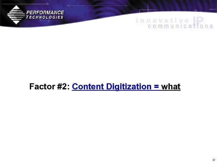 Factor #2: Content Digitization = what 13