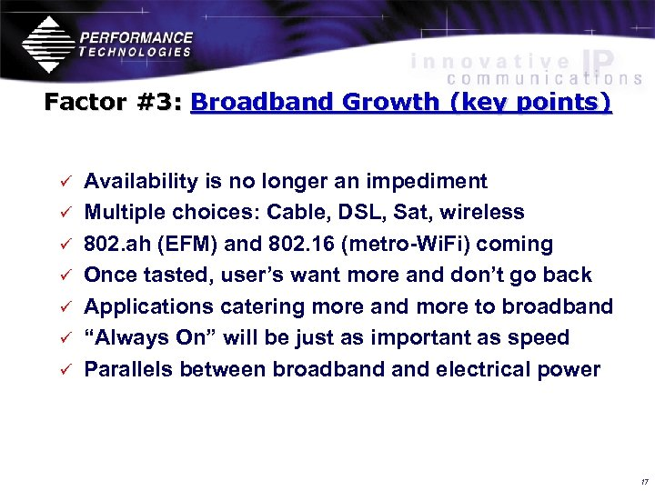 Factor #3: Broadband Growth (key points) ü ü ü ü Availability is no longer