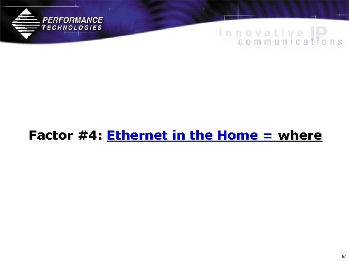 Factor #4: Ethernet in the Home = where 18